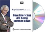 How Americans Are Being Dumbed Down - DVD