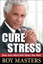 Cure Stress - How Your Mind Will Make You Well